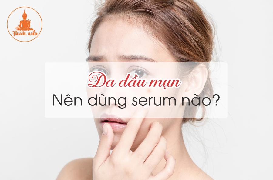 Da dầu mụn nên dùng serum nào?
