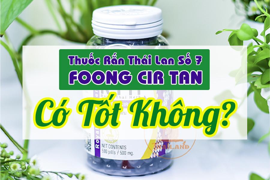Thuốc rắn Thái Lan Số 7 Foong Cir Tan là gì? Có tốt không?